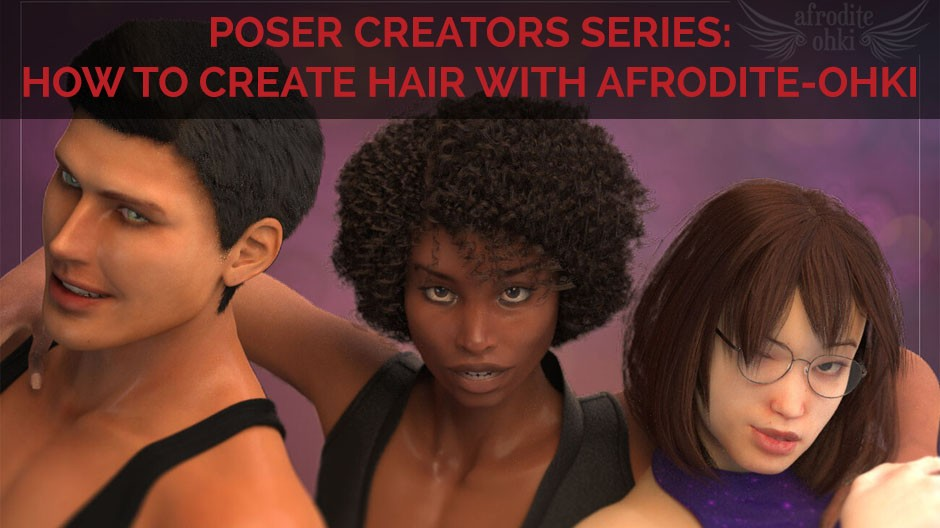 Poser Creator Series: How to create hair with Afrodite-Ohki