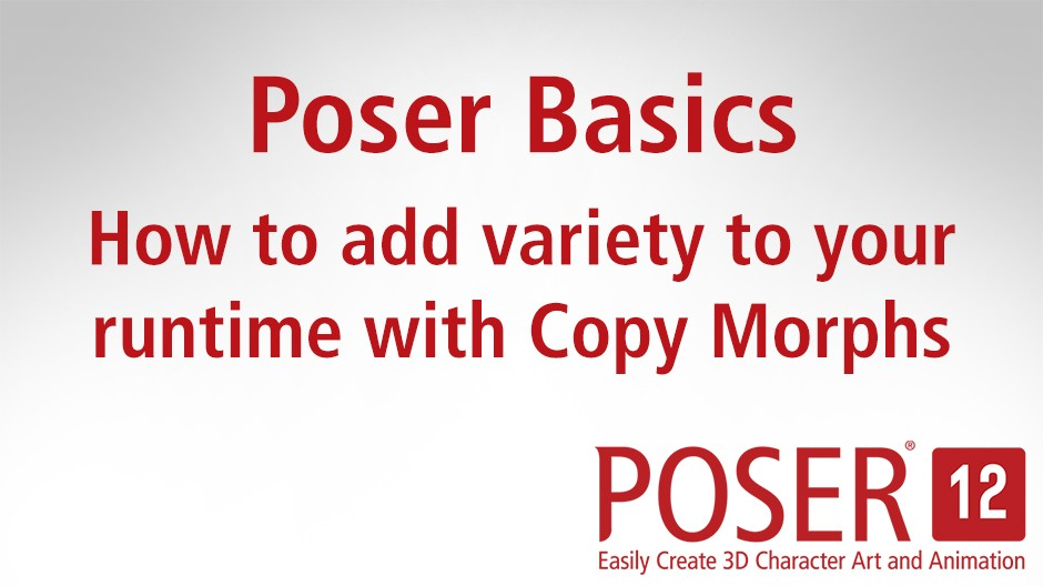 Poser Basics: How to add variety to your runtime with Copy Morphs