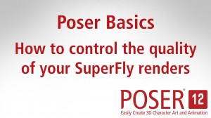 Poser Basics: How to control the quality of your SuperFly renders in Poser 12