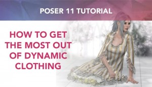 Poser 11 Tutorial: How to get the most out of dynamic clothing