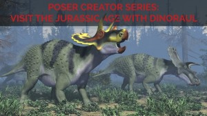 Poser Creator Series: Visit the Jurassic Age with Dinoraul